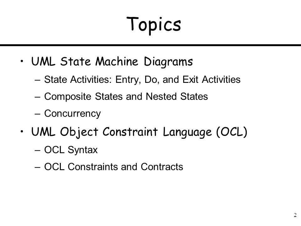 Topics UML State Machine Diagrams UML Object Constraint Language (OCL)