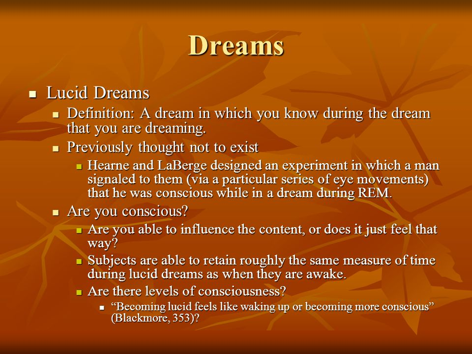 Dreams Lucid Dreams. Definition: A dream in which you know during the dream that you are dreaming.