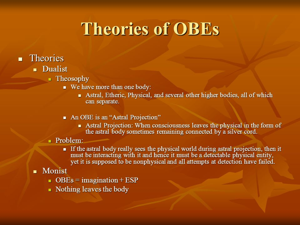 Theories of OBEs Theories Dualist Monist Theosophy Problem:
