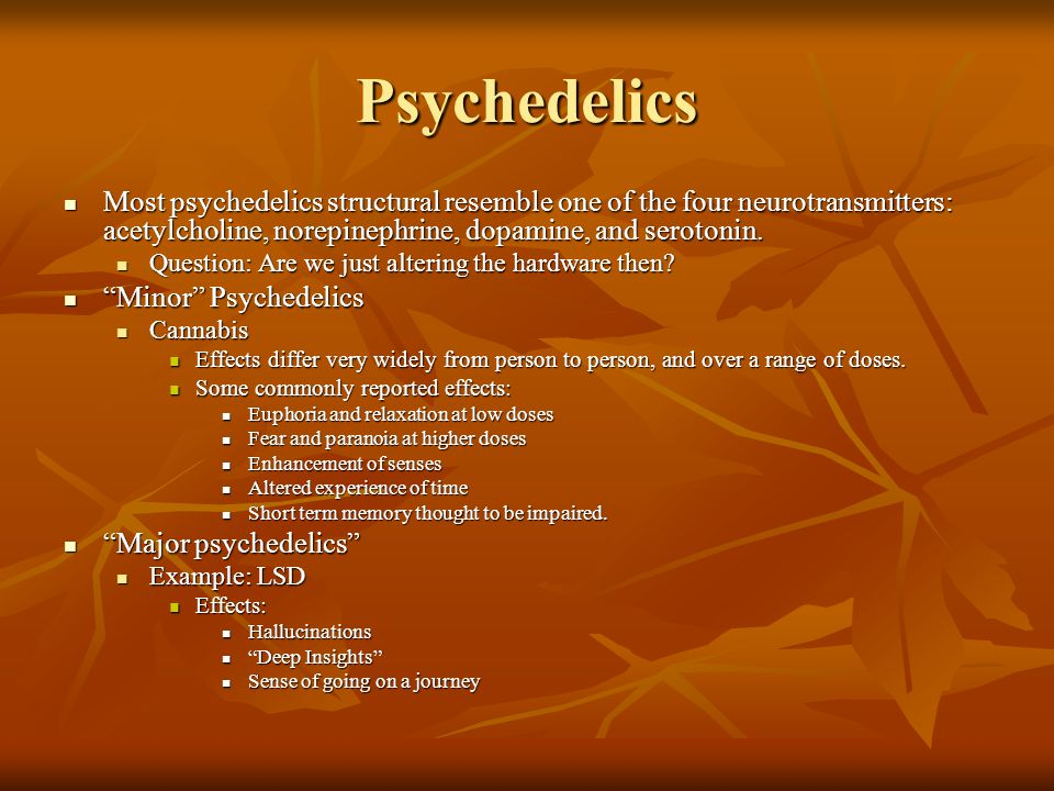 Psychedelics Most psychedelics structural resemble one of the four neurotransmitters: acetylcholine, norepinephrine, dopamine, and serotonin.