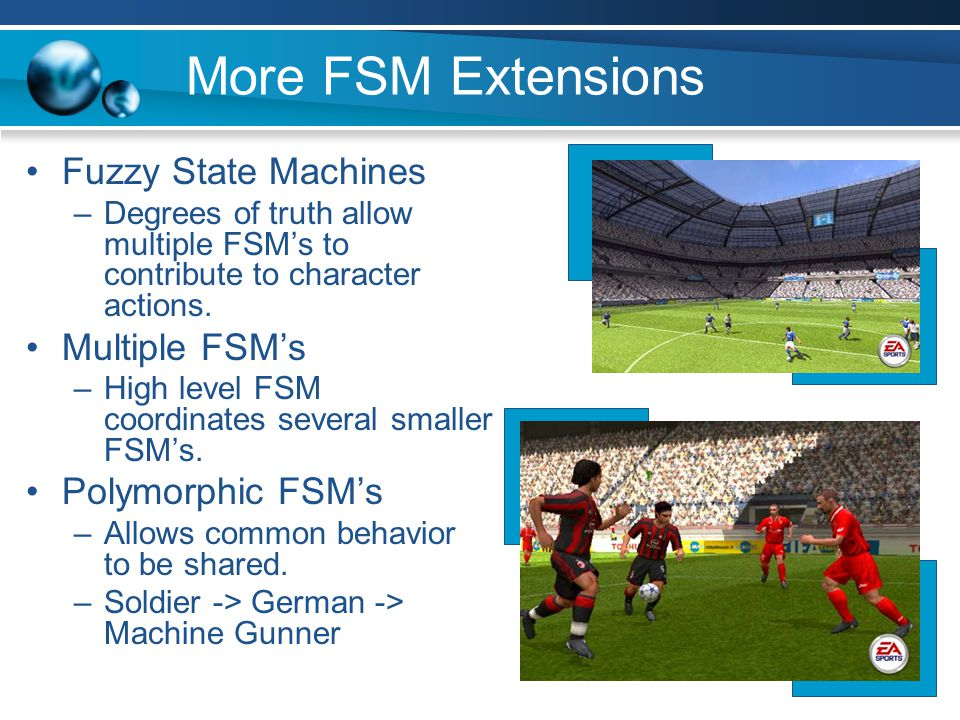 More FSM Extensions Fuzzy State Machines Multiple FSM's