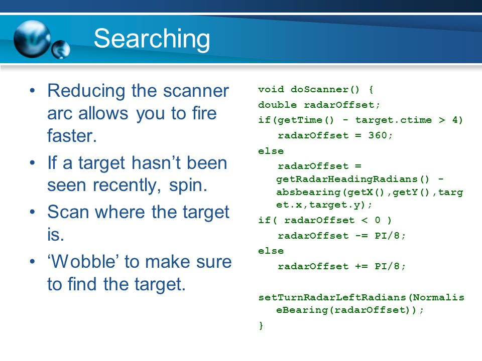 Searching Reducing the scanner arc allows you to fire faster.