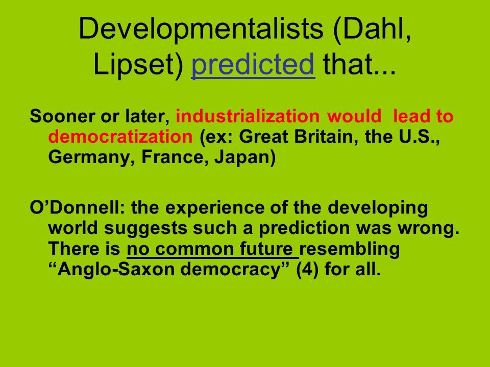 Developmentalists (Dahl, Lipset) predicted that...