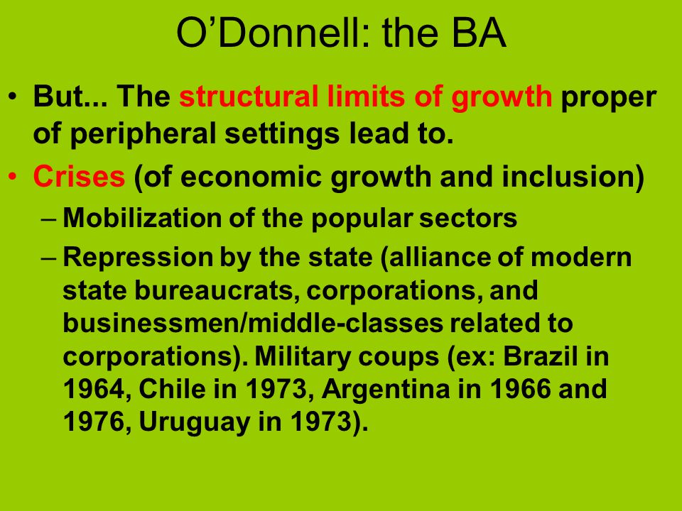 O'Donnell: the BA But... The structural limits of growth proper of peripheral settings lead to. Crises (of economic growth and inclusion)