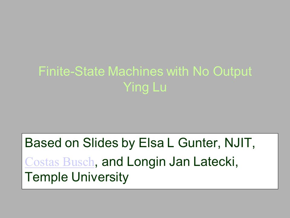 Finite-State Machines with No Output Ying Lu