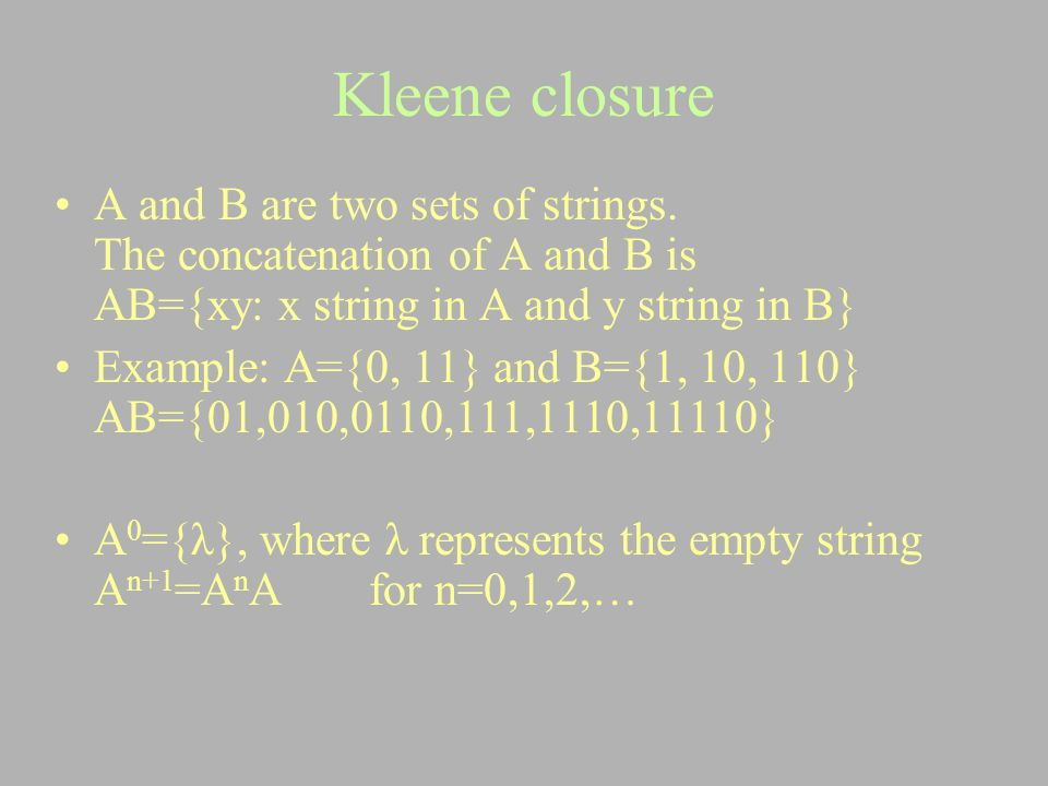 Kleene closure A and B are two sets of strings. The concatenation of A and B is AB={xy: x string in A and y string in B}