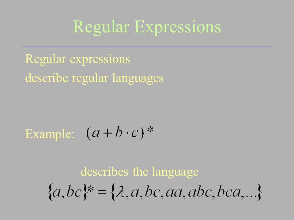 Regular Expressions Regular expressions describe regular languages