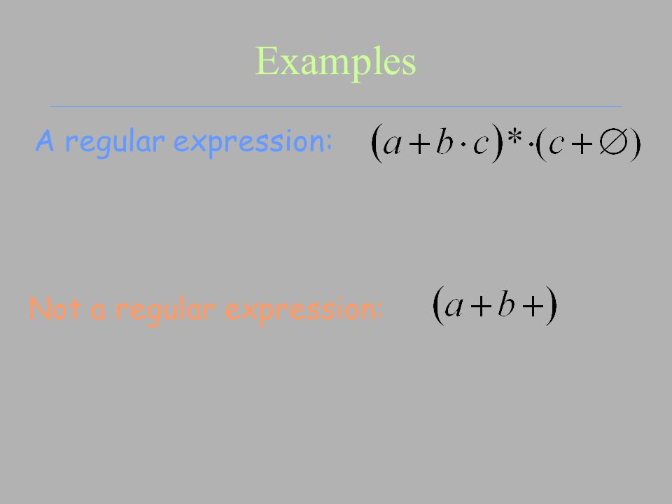 Examples A regular expression: Not a regular expression: