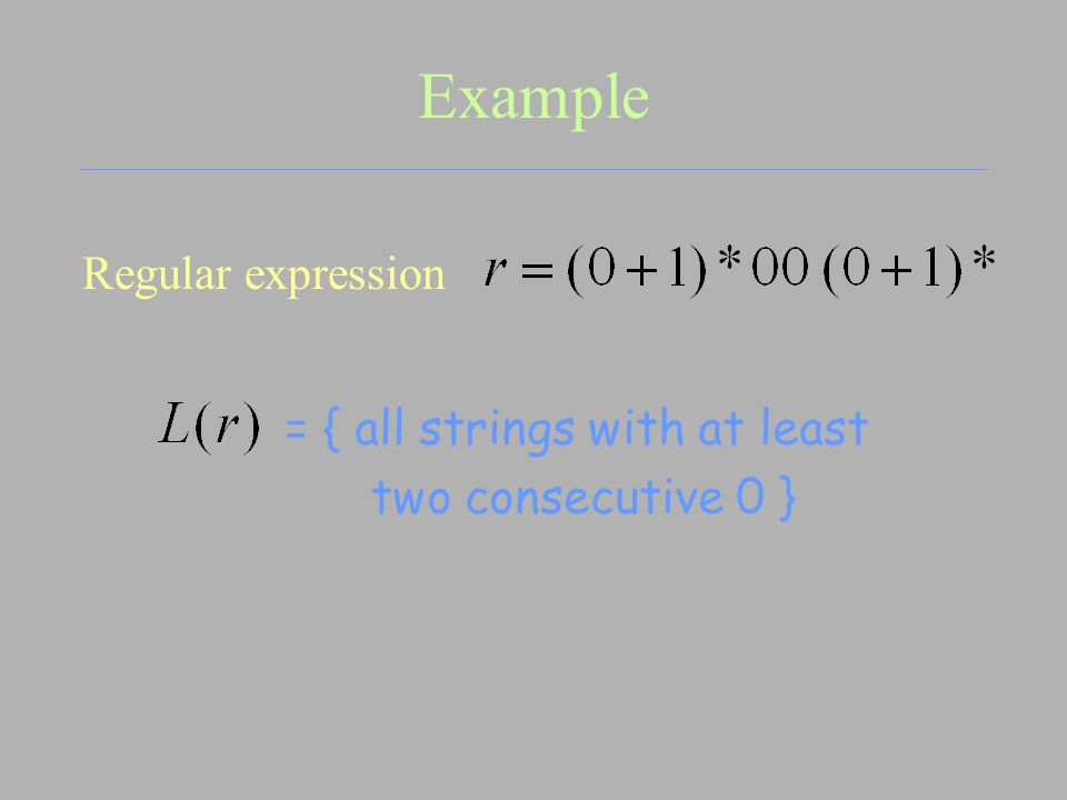 Example Regular expression = { all strings with at least