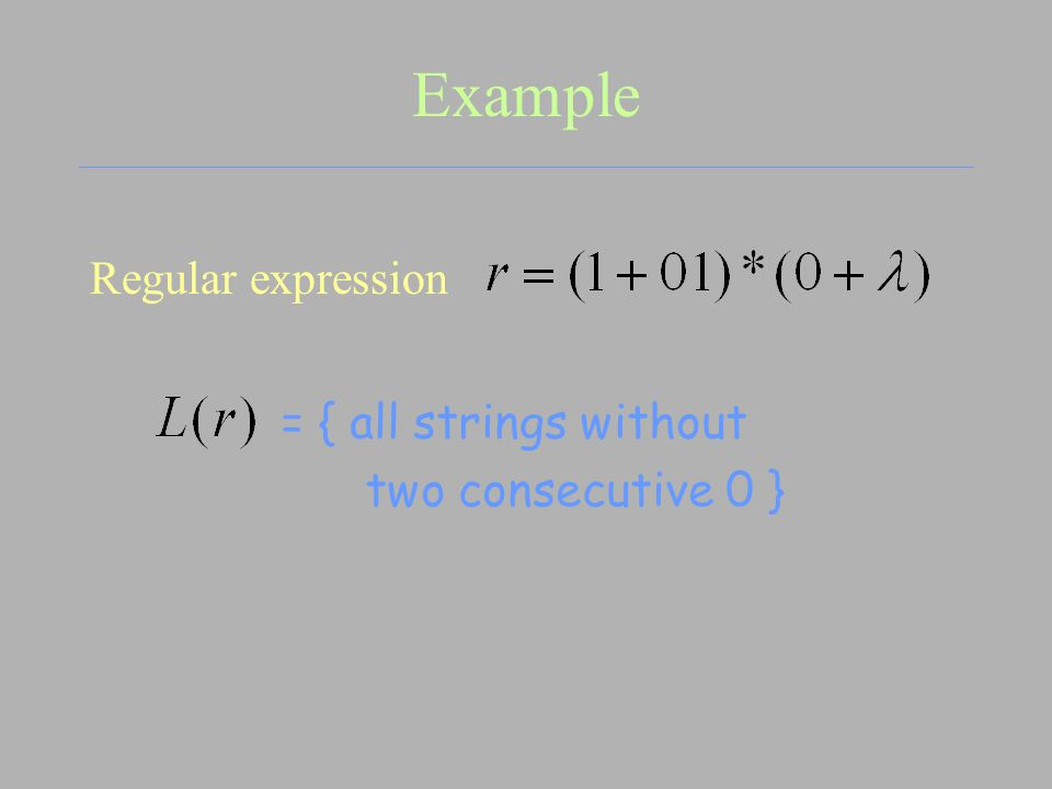 Example Regular expression = { all strings without two consecutive 0 }