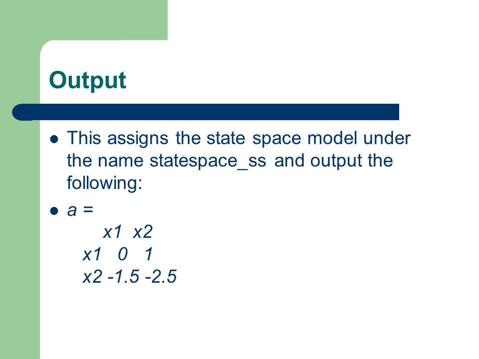 Output This assigns the state space model under the name statespace_ss and output the following: a = x1 x2 x1 0 1 x2 -1.5 -2.5.