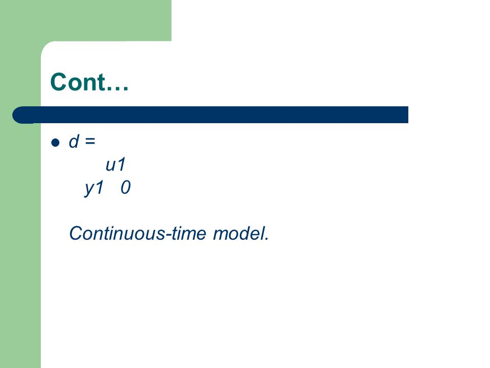 Cont… d = u1 y1 0 Continuous-time model.