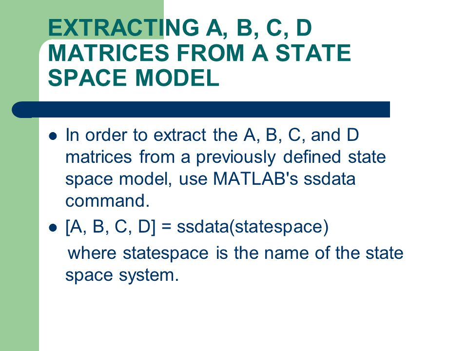 EXTRACTING A, B, C, D MATRICES FROM A STATE SPACE MODEL