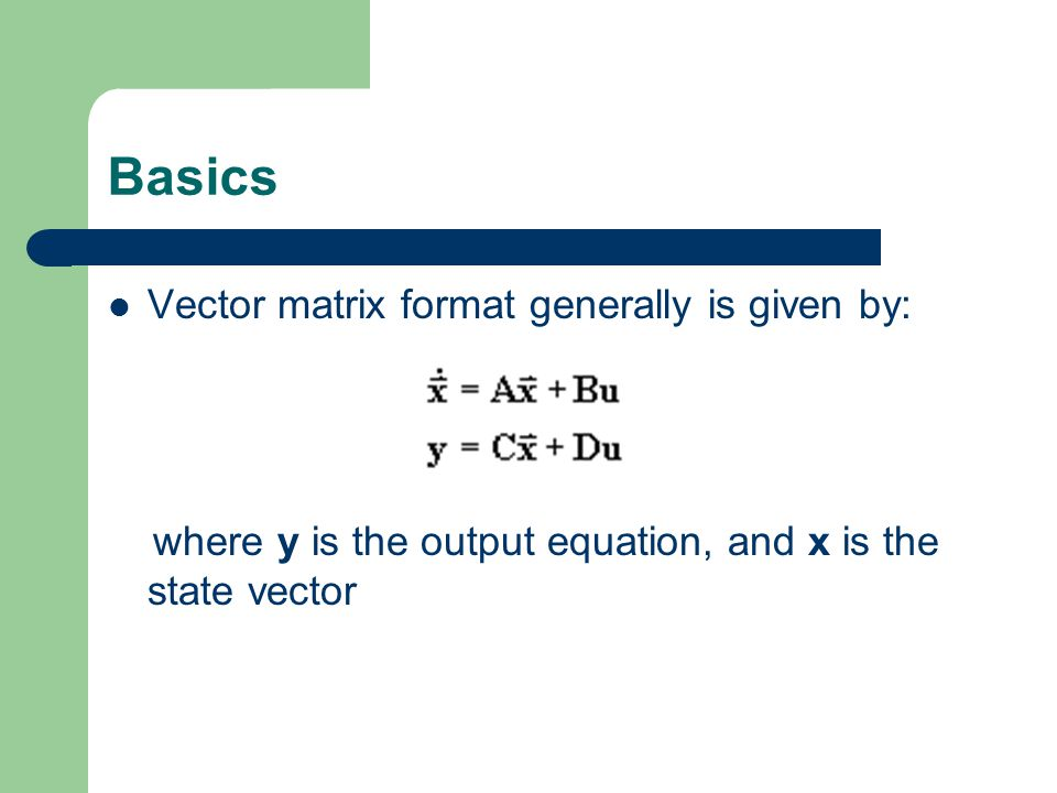 Basics Vector matrix format generally is given by: