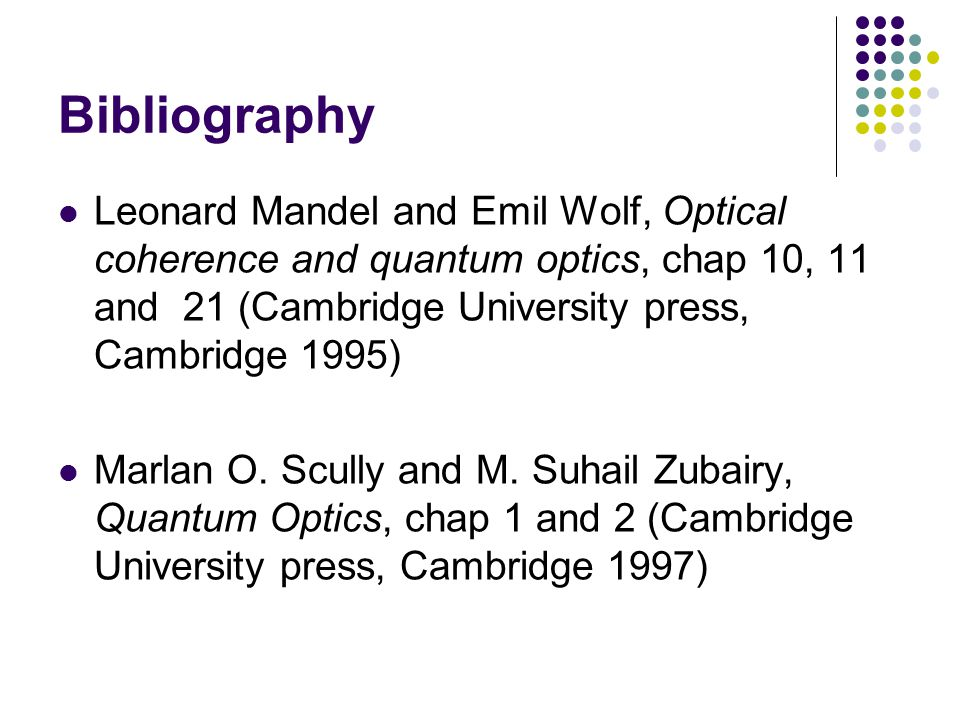 Bibliography Leonard Mandel and Emil Wolf, Optical coherence and quantum optics, chap 10, 11 and 21 (Cambridge University press, Cambridge 1995)