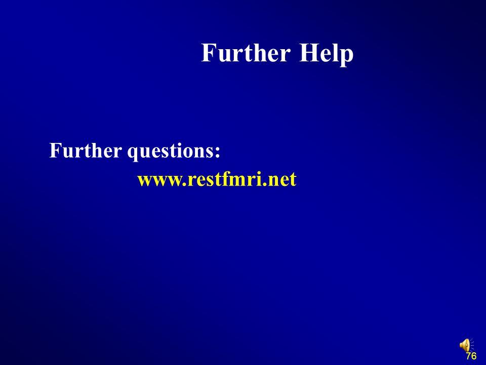 Further Help Further questions: www.restfmri.net 76