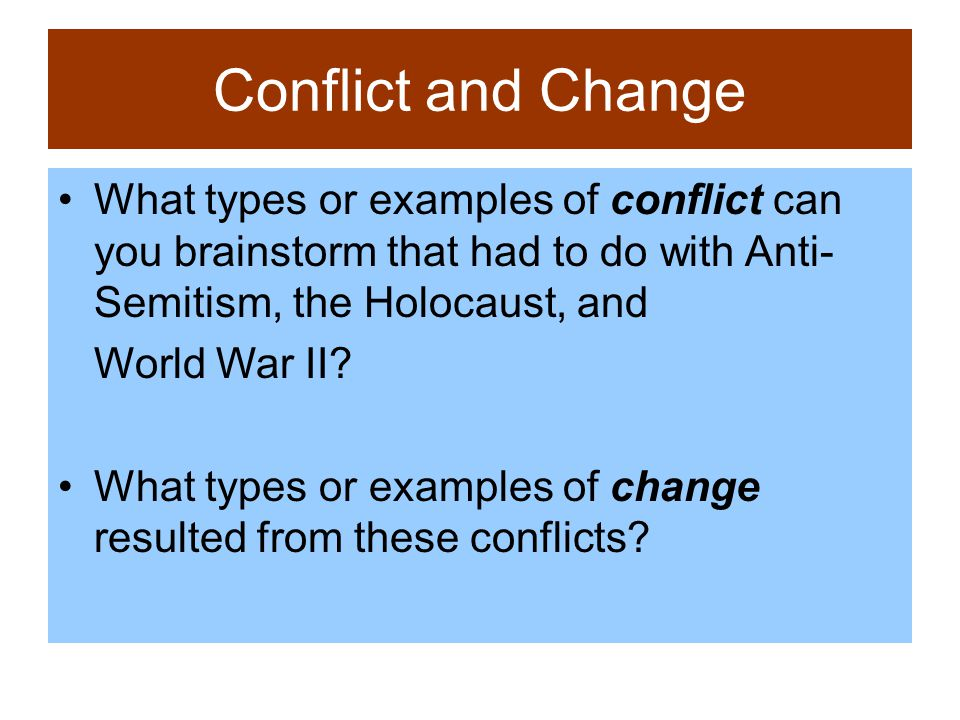 Conflict and Change What types or examples of conflict can you brainstorm that had to do with Anti-Semitism, the Holocaust, and.