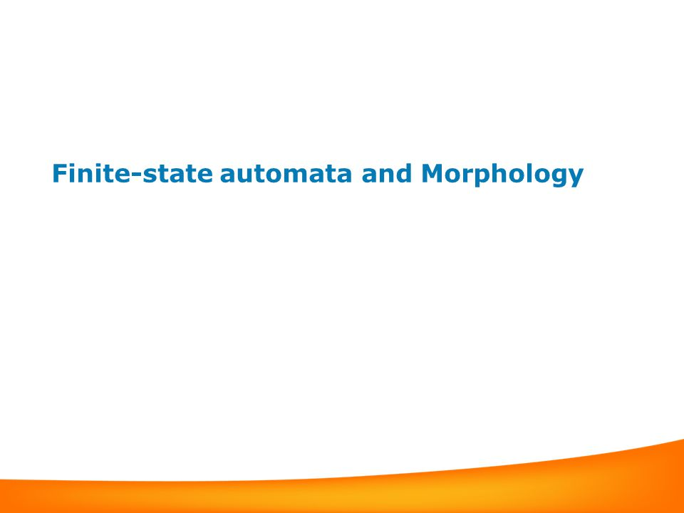 Finite-state automata and Morphology