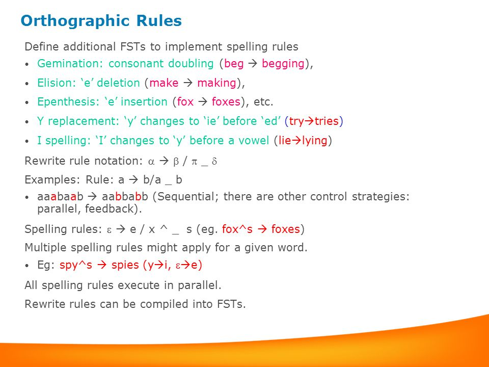 Orthographic Rules Define additional FSTs to implement spelling rules