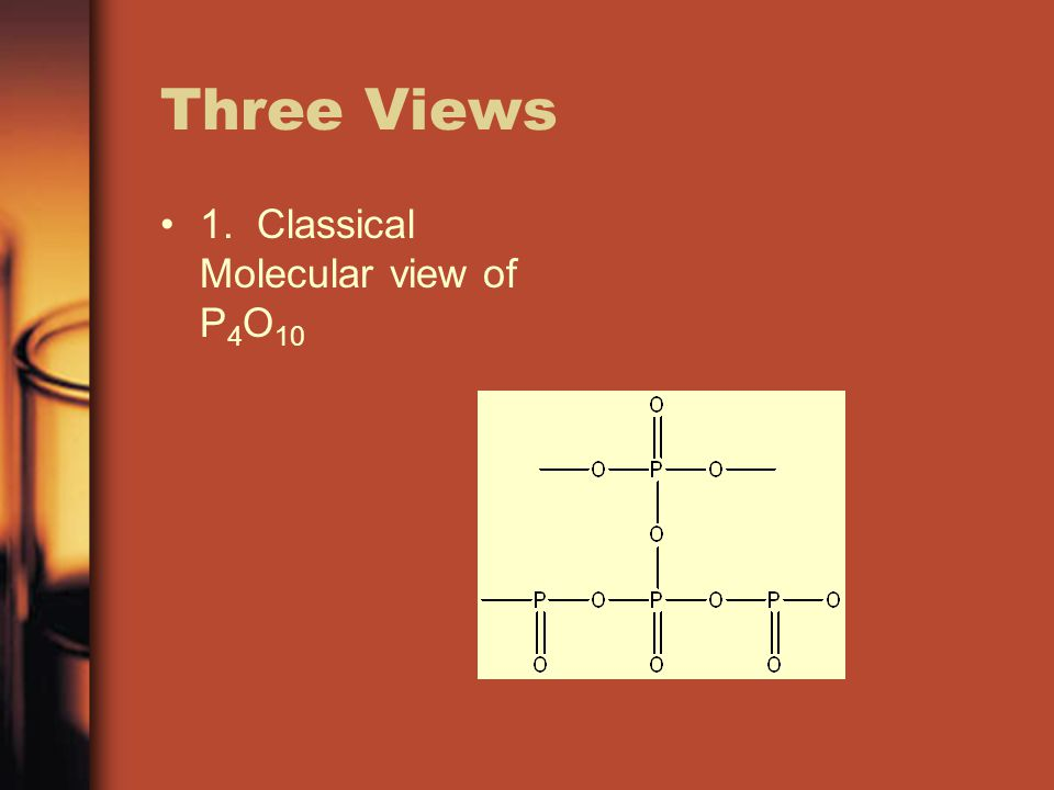 Three Views 1. Classical Molecular view of P4O10