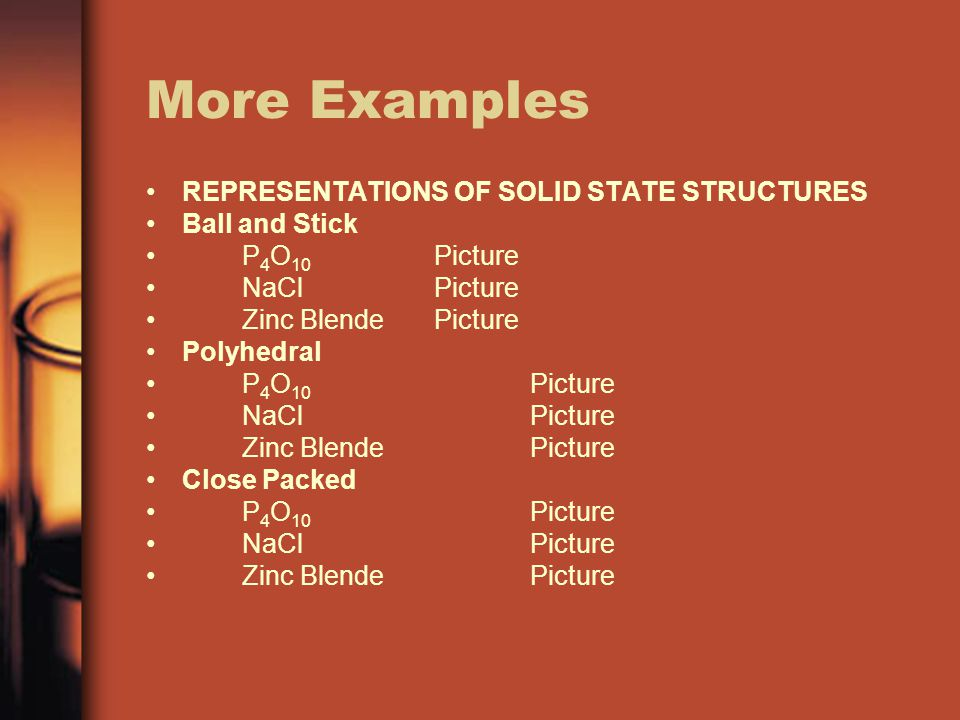 More Examples REPRESENTATIONS OF SOLID STATE STRUCTURES Ball and Stick