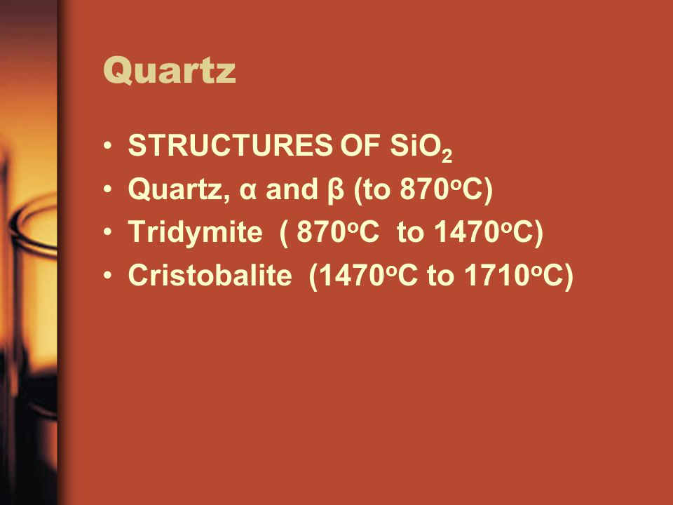 Quartz STRUCTURES OF SiO2 Quartz, α and β (to 870oC)