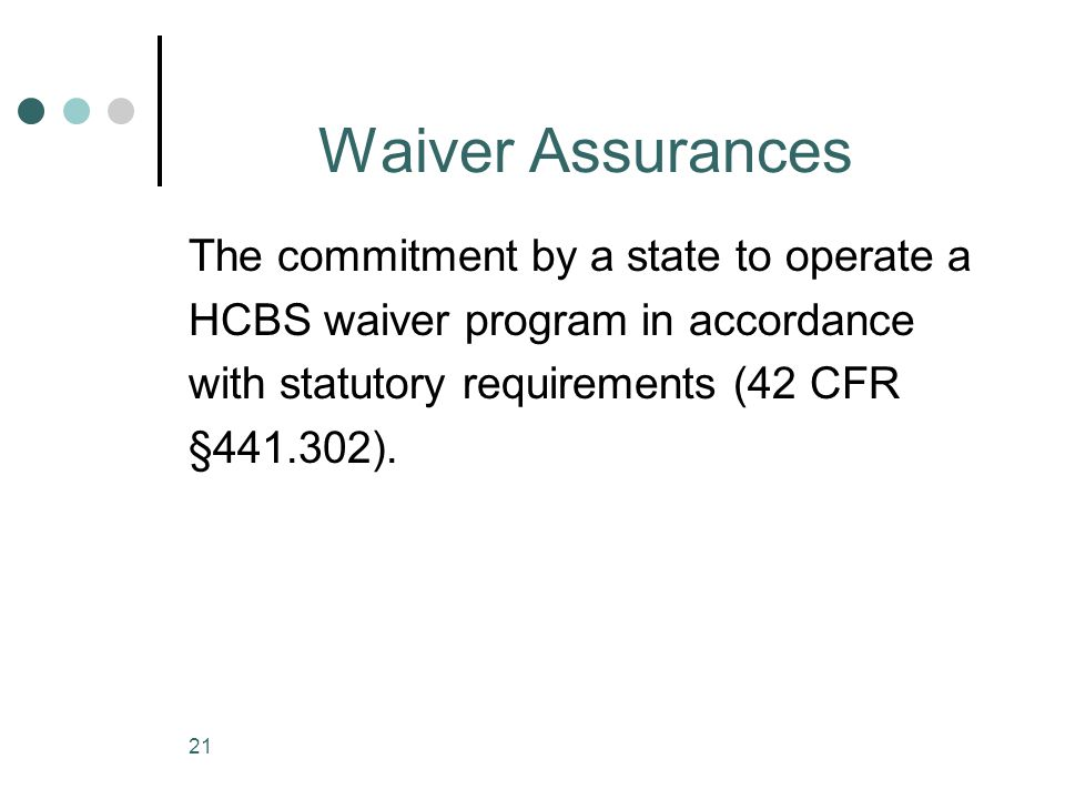 Waiver Assurances The commitment by a state to operate a