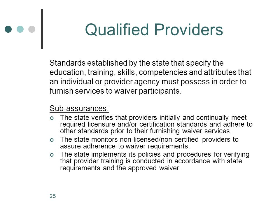 Qualified Providers Standards established by the state that specify the. education, training, skills, competencies and attributes that.