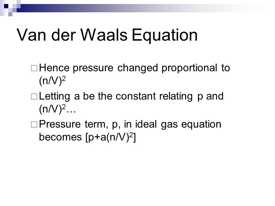 Van der Waals Equation Hence pressure changed proportional to (n/V)2