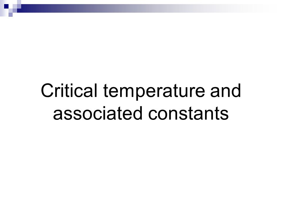 Critical temperature and associated constants