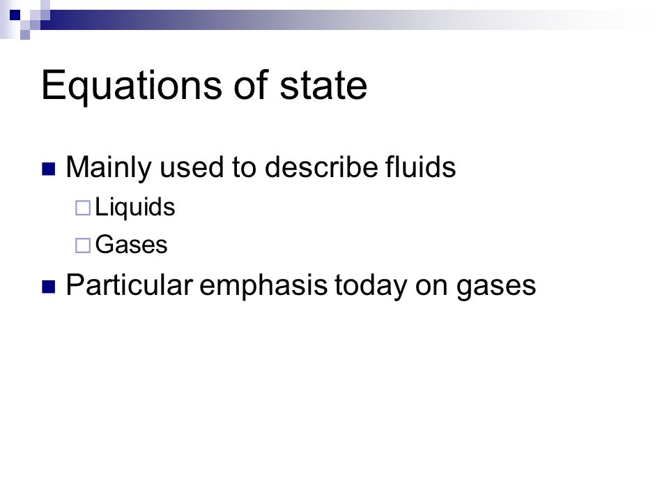 Equations of state Mainly used to describe fluids