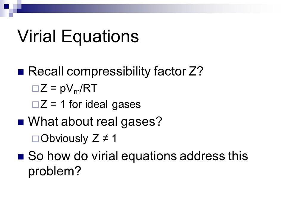 Virial Equations Recall compressibility factor Z