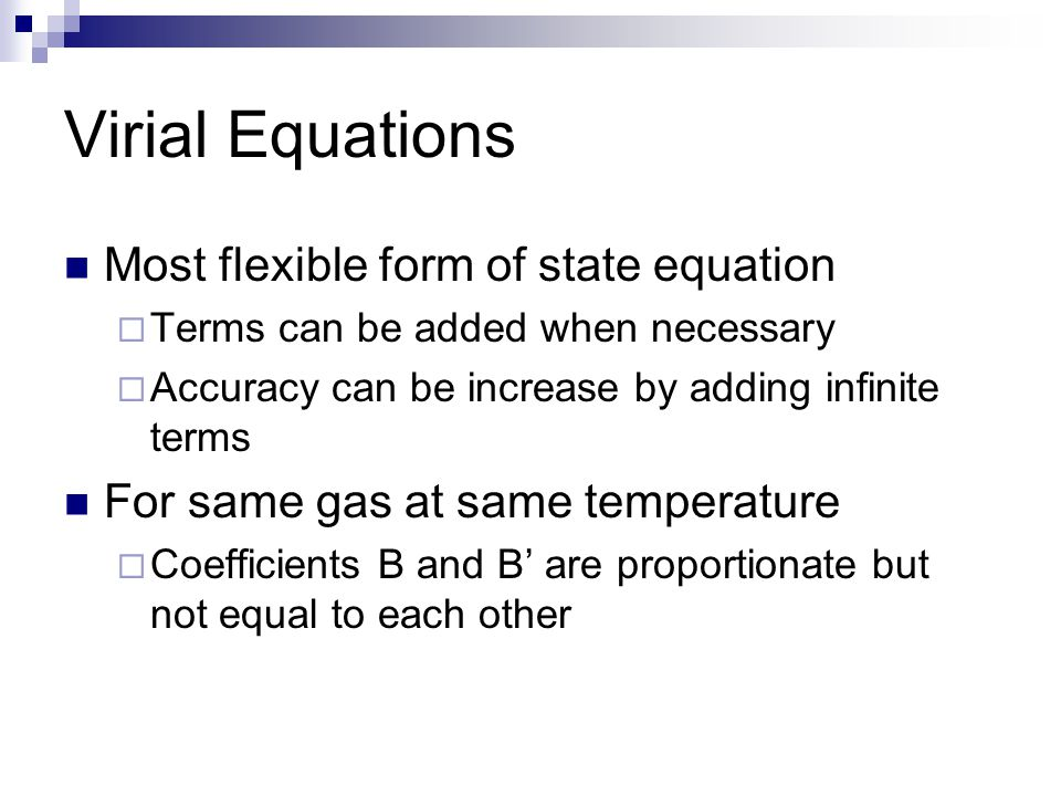 Virial Equations Most flexible form of state equation