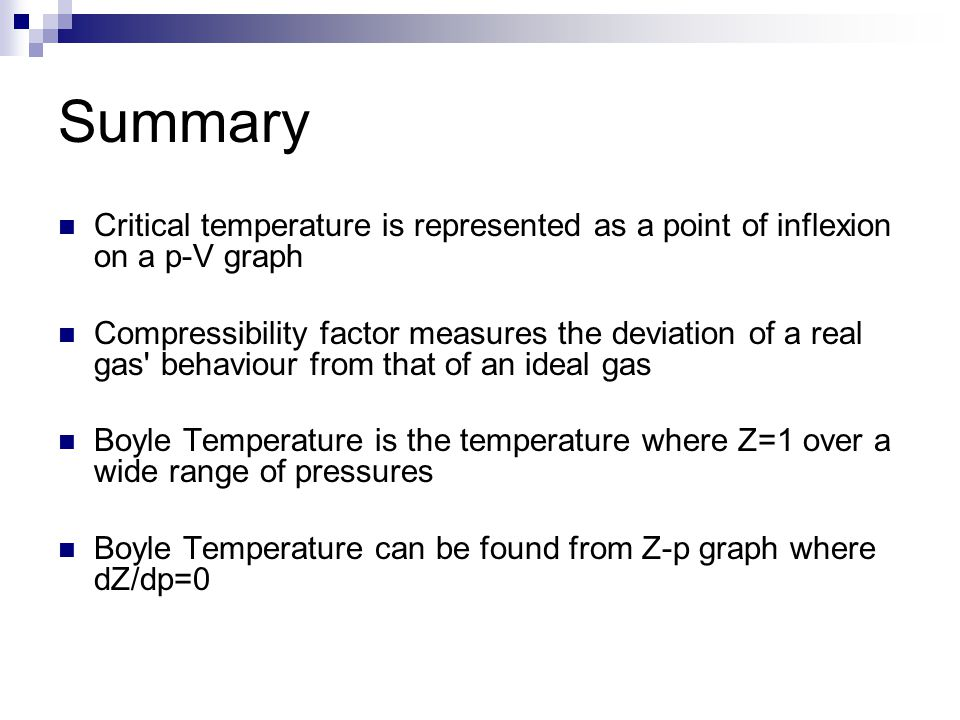 Summary Critical temperature is represented as a point of inflexion on a p-V graph.