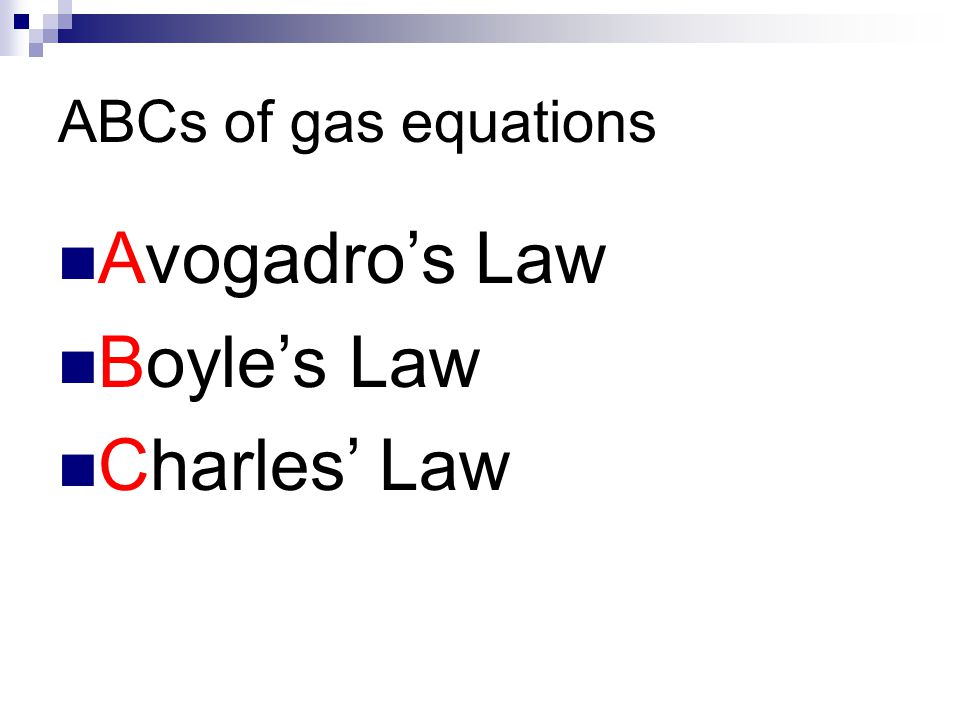 ABCs of gas equations A B C Avogadro's Law Boyle's Law Charles' Law