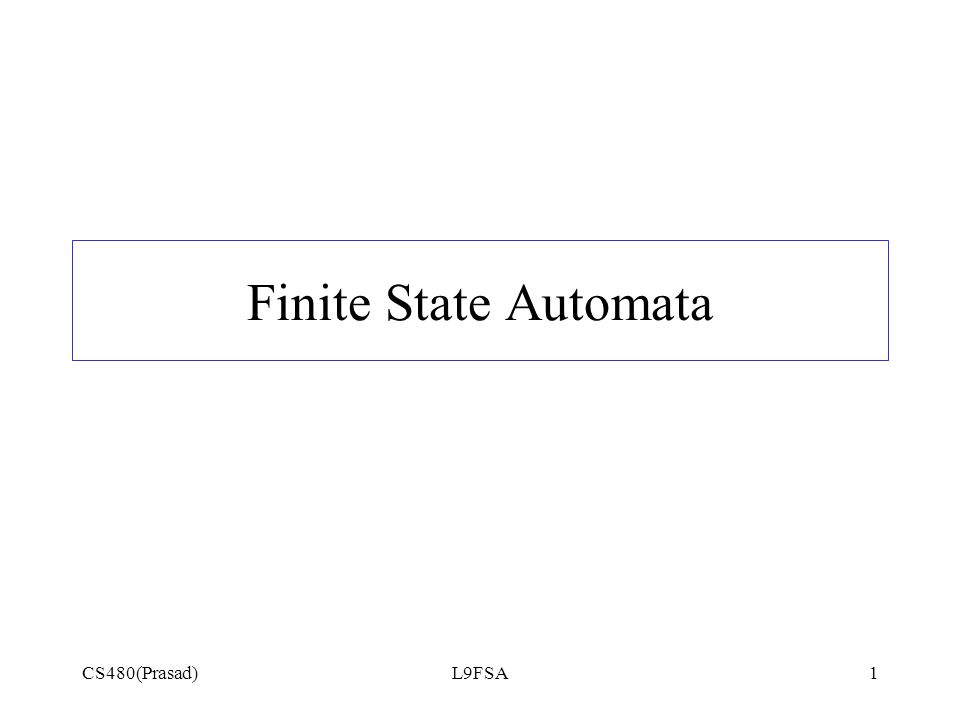Finite State Automata CS480(Prasad) L9FSA