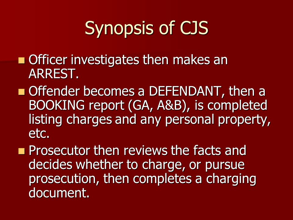Synopsis of CJS Officer investigates then makes an ARREST.