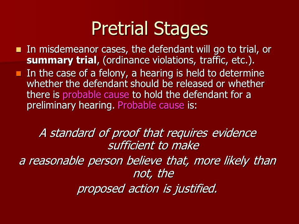 Pretrial Stages In misdemeanor cases, the defendant will go to trial, or summary trial, (ordinance violations, traffic, etc.).