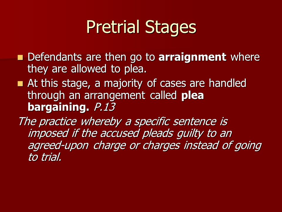 Pretrial Stages Defendants are then go to arraignment where they are allowed to plea.