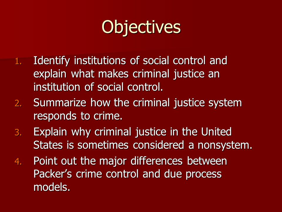 Objectives Identify institutions of social control and explain what makes criminal justice an institution of social control.