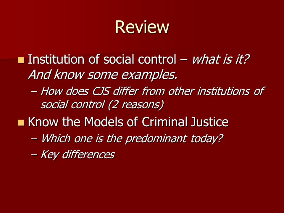 Review Institution of social control – what is it And know some examples. How does CJS differ from other institutions of social control (2 reasons)