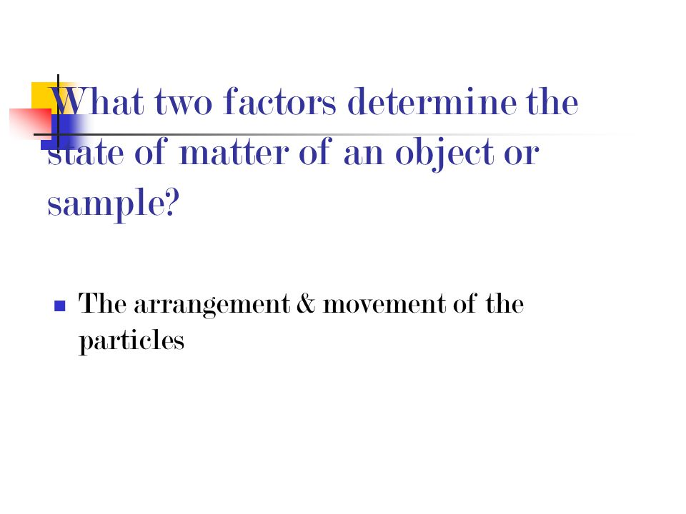 What two factors determine the state of matter of an object or sample