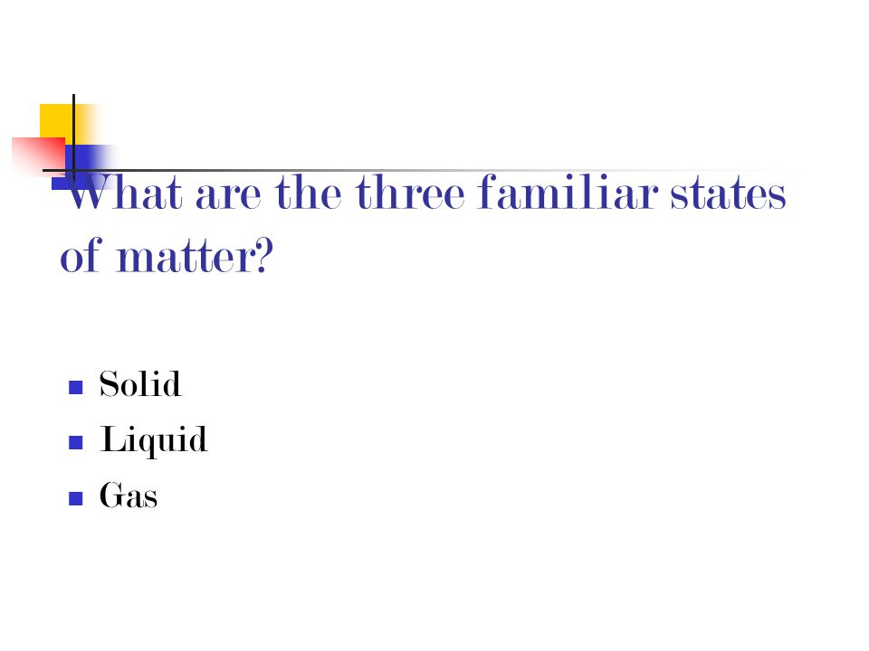 What are the three familiar states of matter