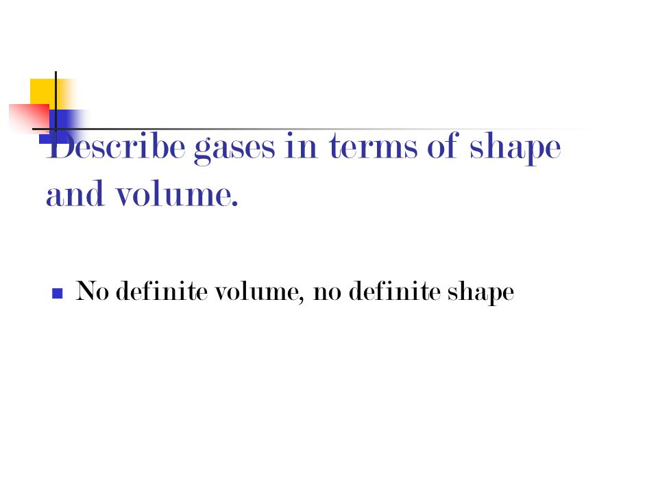 Describe gases in terms of shape and volume.