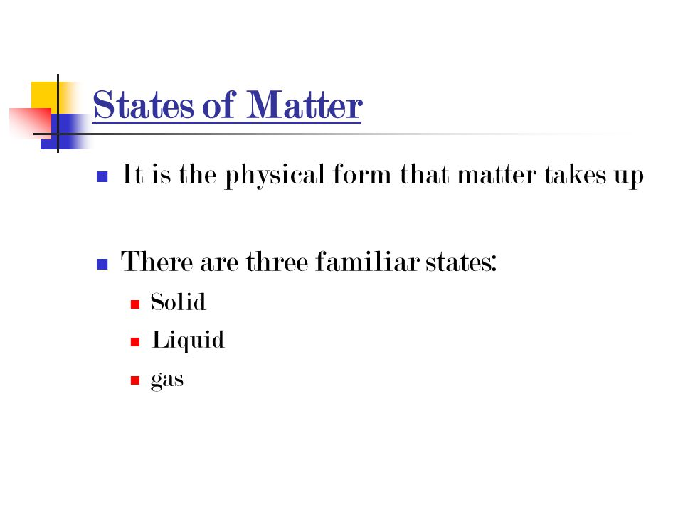 States of Matter It is the physical form that matter takes up