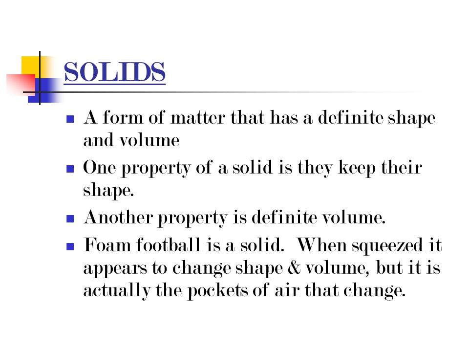 SOLIDS A form of matter that has a definite shape and volume