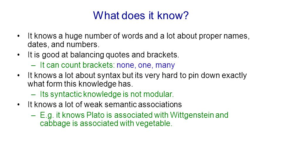 What does it know It knows a huge number of words and a lot about proper names, dates, and numbers.