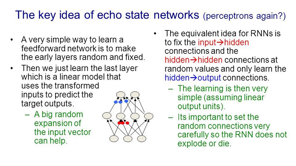 The key idea of echo state networks (perceptrons again )