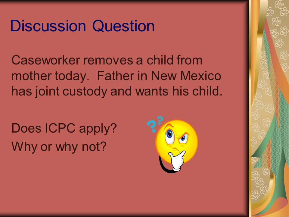 Discussion Question Caseworker removes a child from mother today. Father in New Mexico has joint custody and wants his child.