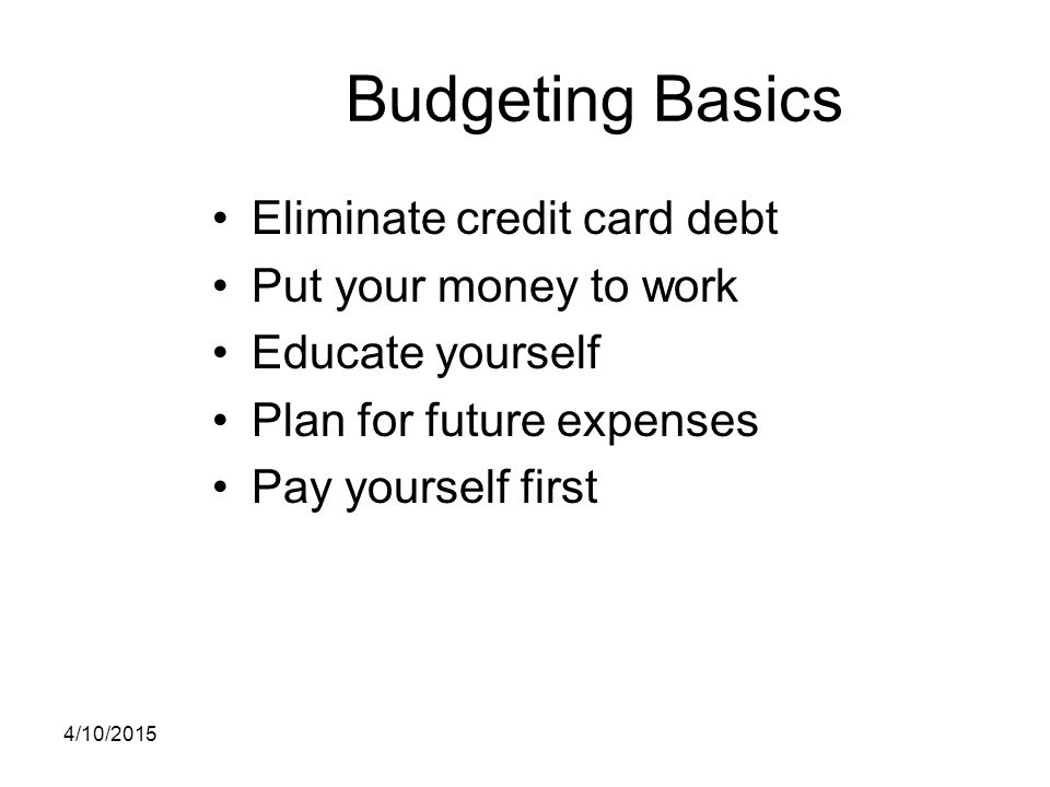 Budgeting Basics Eliminate credit card debt Put your money to work